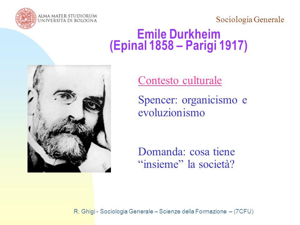 Sociologia Generale R. Ghigi - Sociologia Generale – Scienze della Formazione – (7CFU) Emile Durkheim (Epinal 1858 – Parigi 1917) Contesto culturale S