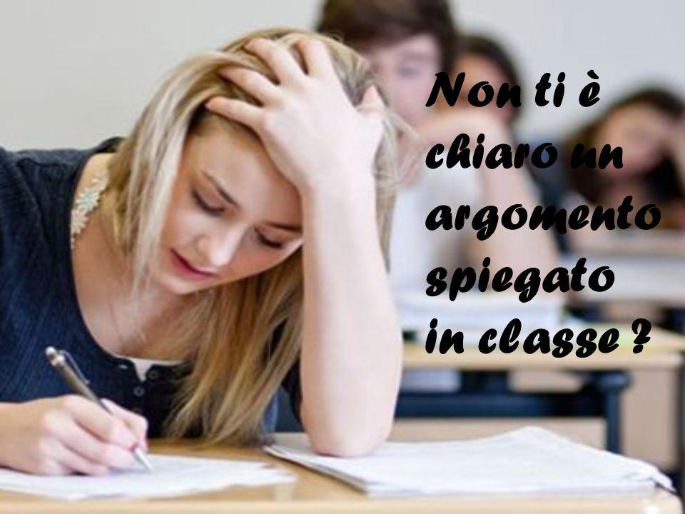 Non ti è chiaro un argomento spiegato in classe