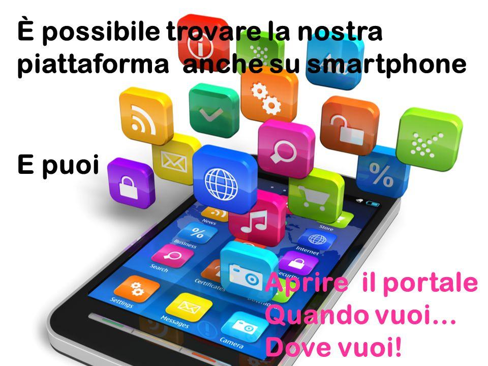 È possibile trovare la nostra piattaforma anche su smartphone E puoi Aprire il portale Quando vuoi… Dove vuoi!