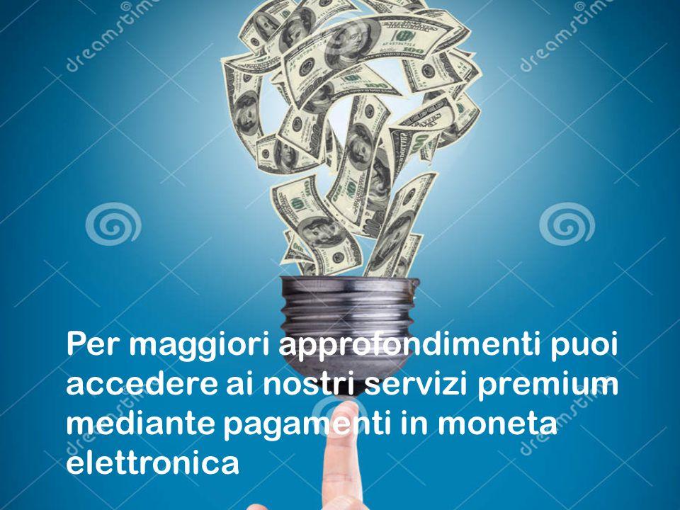 Per maggiori approfondimenti puoi accedere ai nostri servizi premium mediante pagamenti in moneta elettronica