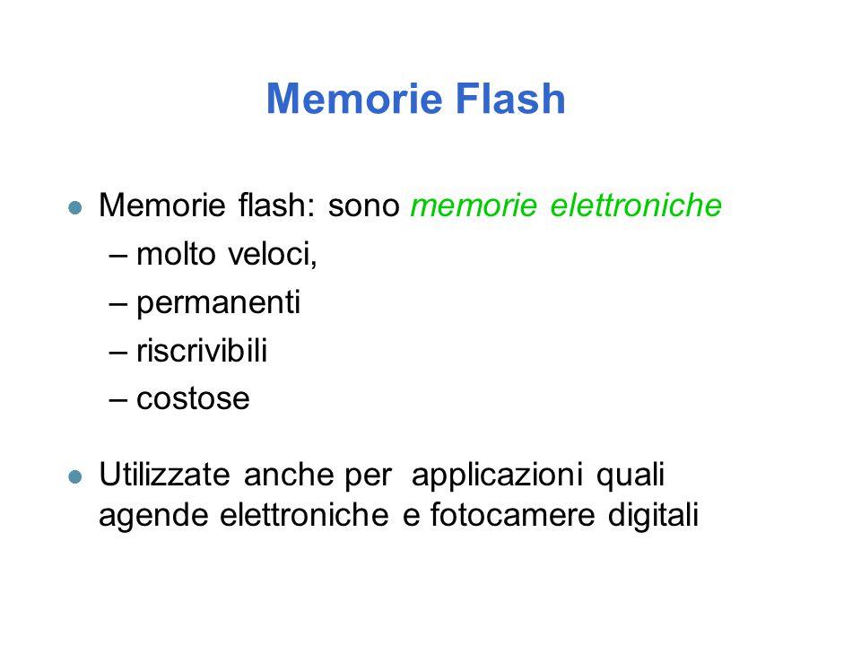 Memorie Flash l Memorie flash: sono memorie elettroniche –molto veloci, –permanenti –riscrivibili –costose l Utilizzate anche per applicazioni quali agende elettroniche e fotocamere digitali