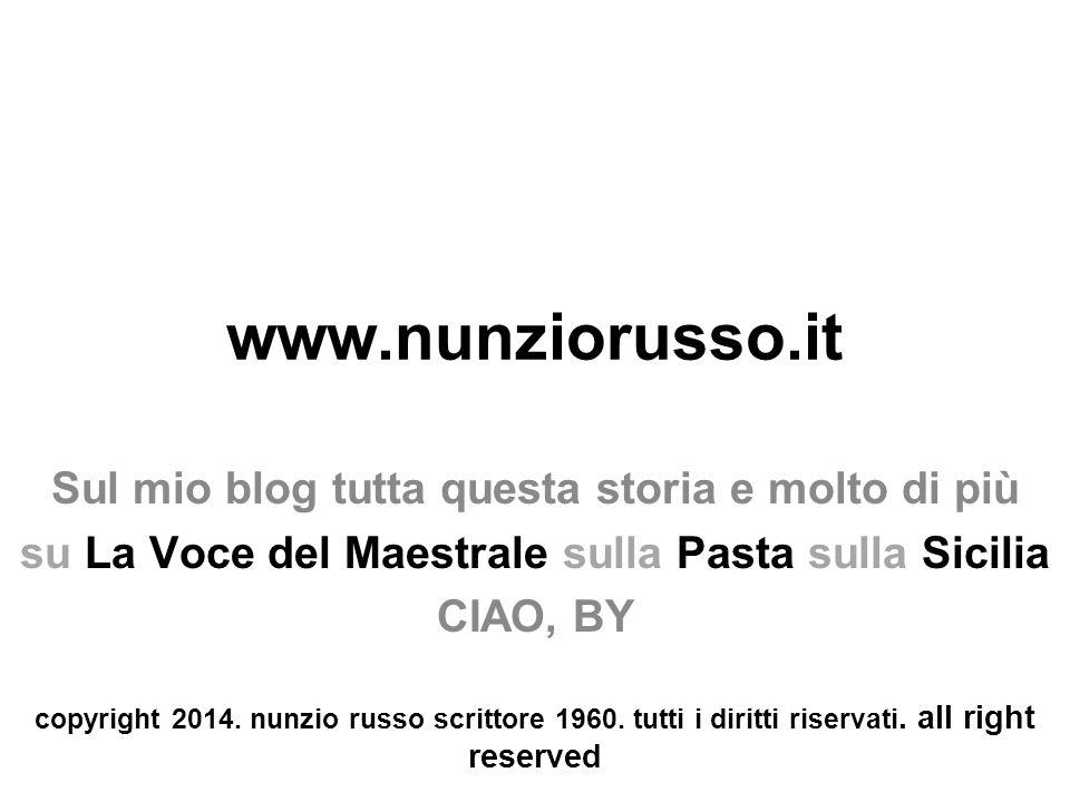 www.nunziorusso.it Sul mio blog tutta questa storia e molto di più su La Voce del Maestrale sulla Pasta sulla Sicilia CIAO, BY copyright 2014. nunzio