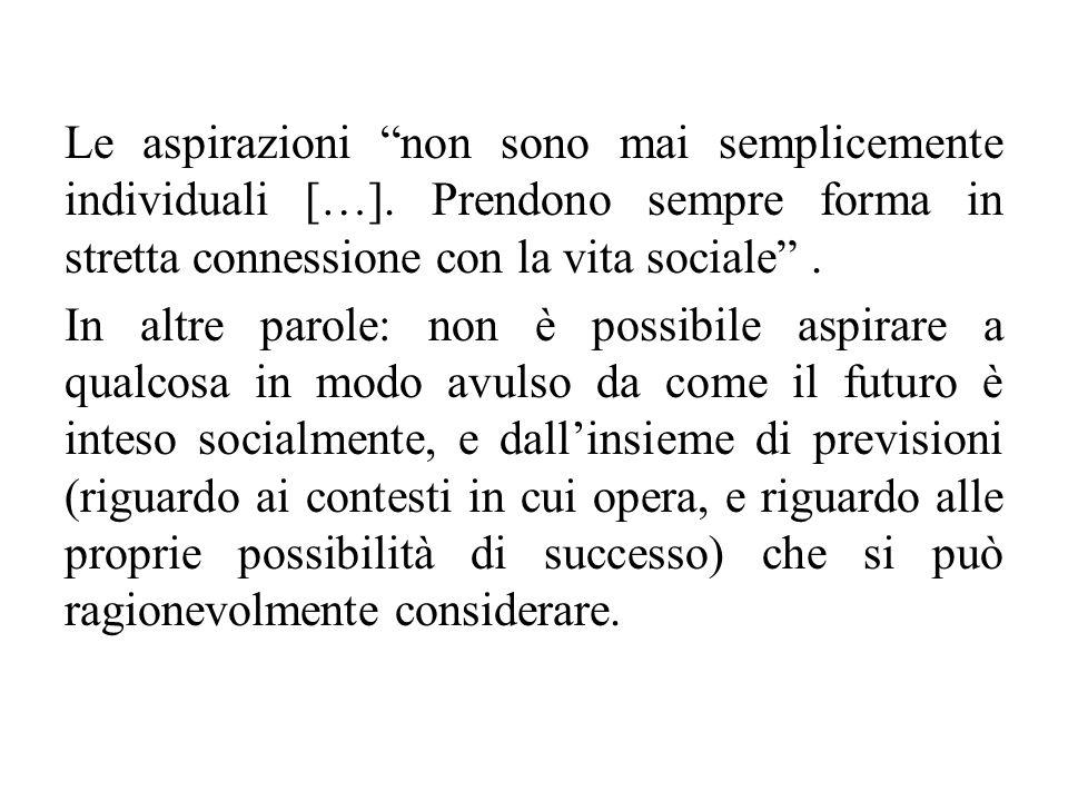 """Le aspirazioni """"non sono mai semplicemente individuali […]. Prendono sempre forma in stretta connessione con la vita sociale"""". In altre parole: non è"""