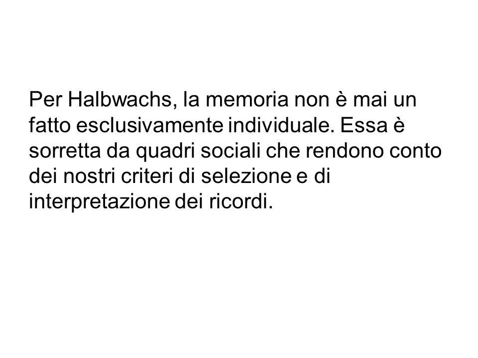 Per Halbwachs, la memoria non è mai un fatto esclusivamente individuale. Essa è sorretta da quadri sociali che rendono conto dei nostri criteri di sel
