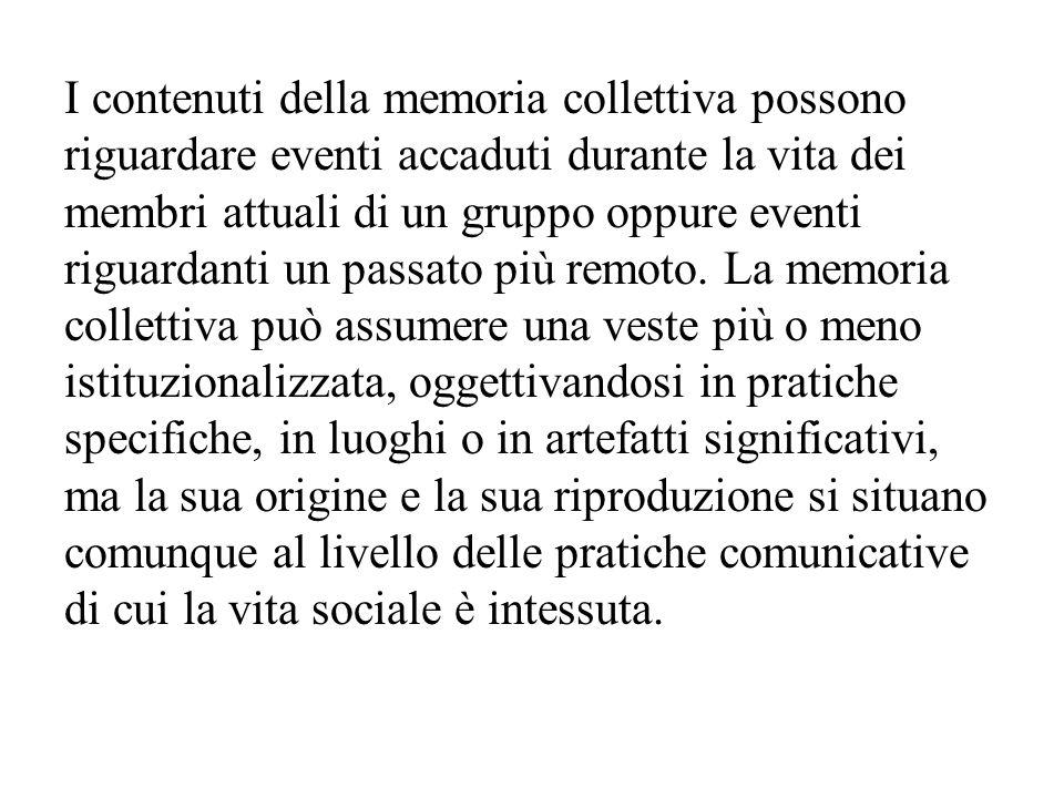 I contenuti della memoria collettiva possono riguardare eventi accaduti durante la vita dei membri attuali di un gruppo oppure eventi riguardanti un p