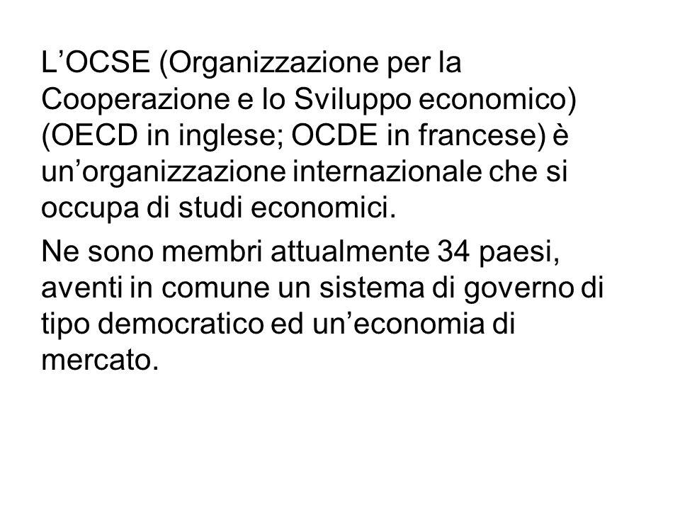 L'OCSE (Organizzazione per la Cooperazione e lo Sviluppo economico) (OECD in inglese; OCDE in francese) è un'organizzazione internazionale che si occu