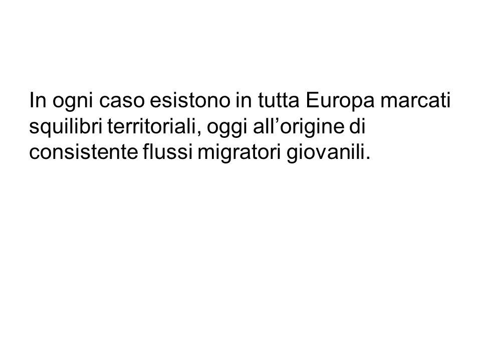 In ogni caso esistono in tutta Europa marcati squilibri territoriali, oggi all'origine di consistente flussi migratori giovanili.