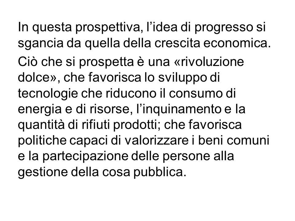 In questa prospettiva, l'idea di progresso si sgancia da quella della crescita economica. Ciò che si prospetta è una «rivoluzione dolce», che favorisc