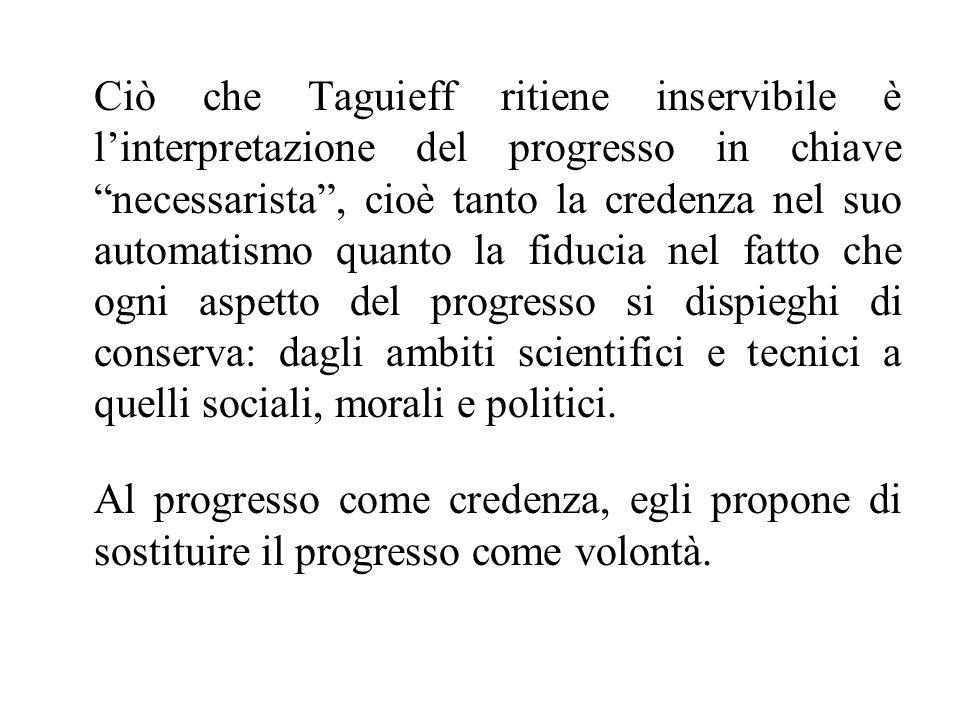"""Ciò che Taguieff ritiene inservibile è l'interpretazione del progresso in chiave """"necessarista"""", cioè tanto la credenza nel suo automatismo quanto la"""