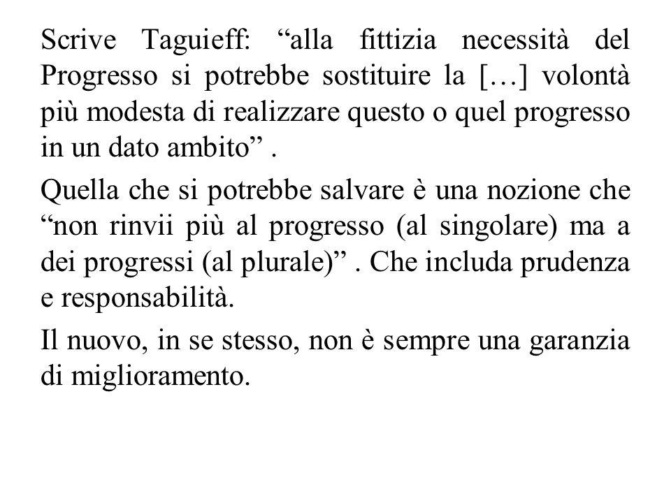 """Scrive Taguieff: """"alla fittizia necessità del Progresso si potrebbe sostituire la […] volontà più modesta di realizzare questo o quel progresso in un"""