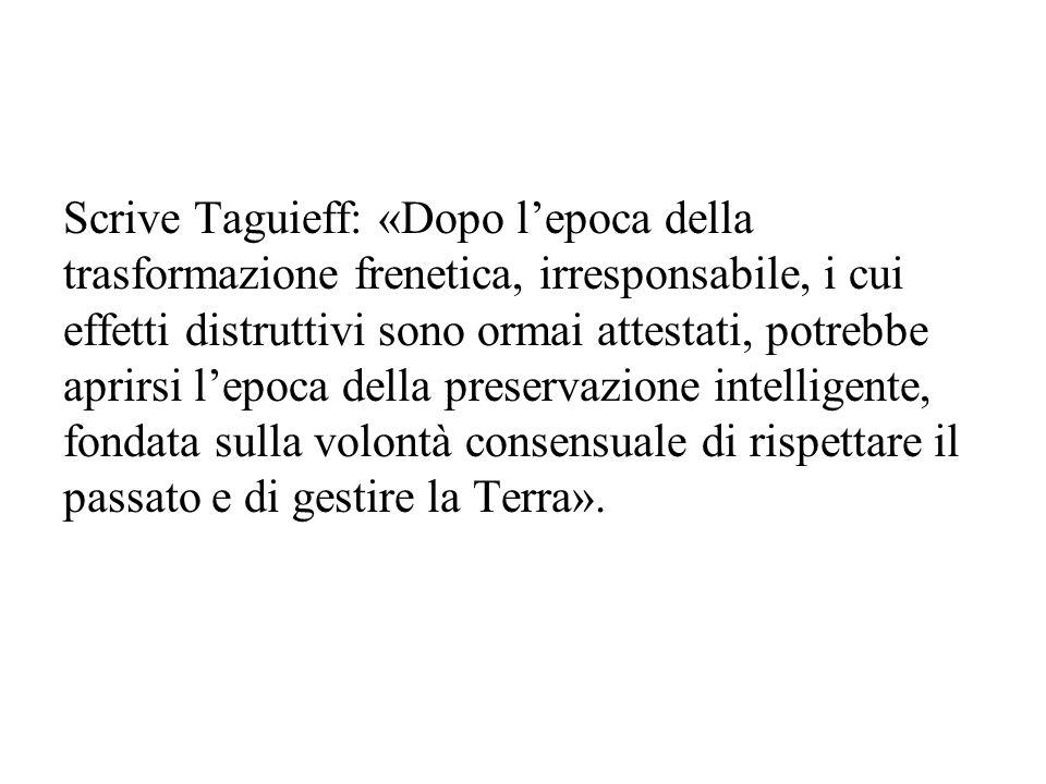 Scrive Taguieff: «Dopo l'epoca della trasformazione frenetica, irresponsabile, i cui effetti distruttivi sono ormai attestati, potrebbe aprirsi l'epoc