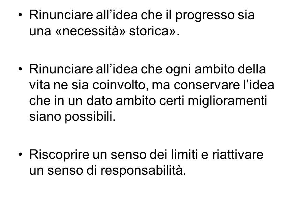 Rinunciare all'idea che il progresso sia una «necessità» storica». Rinunciare all'idea che ogni ambito della vita ne sia coinvolto, ma conservare l'id