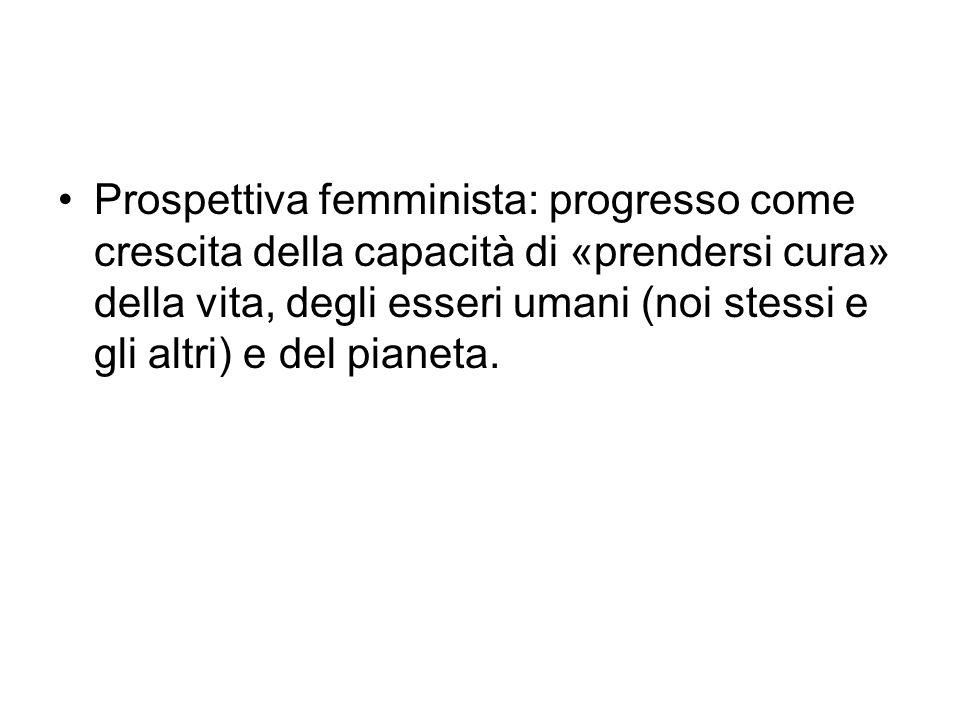 Prospettiva femminista: progresso come crescita della capacità di «prendersi cura» della vita, degli esseri umani (noi stessi e gli altri) e del piane