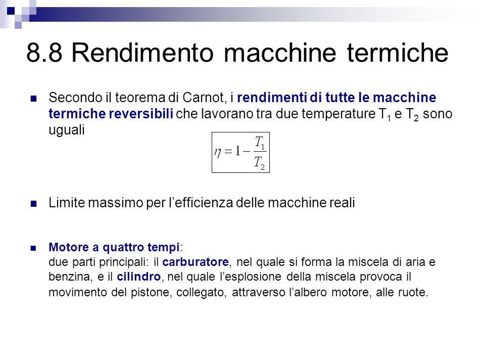 8.8 Rendimento macchine termiche Secondo il teorema di Carnot, i rendimenti di tutte le macchine termiche reversibili che lavorano tra due temperature