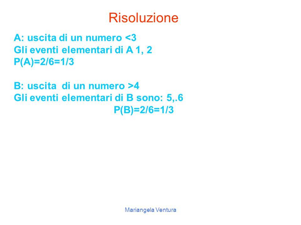 Mariangela Ventura P 3 = Uscita di un n° 4 P 2 = Uscita di un n°>4 P 1 =2/6=1/32 Uscita del n°1 Uscita del n°2 Uscita di un n°<3 Probabilità Numero dei casi favorevoli Elenco dei casi favorevoli Evento Considera il lancio di un dado e completa le seguenti tabelle