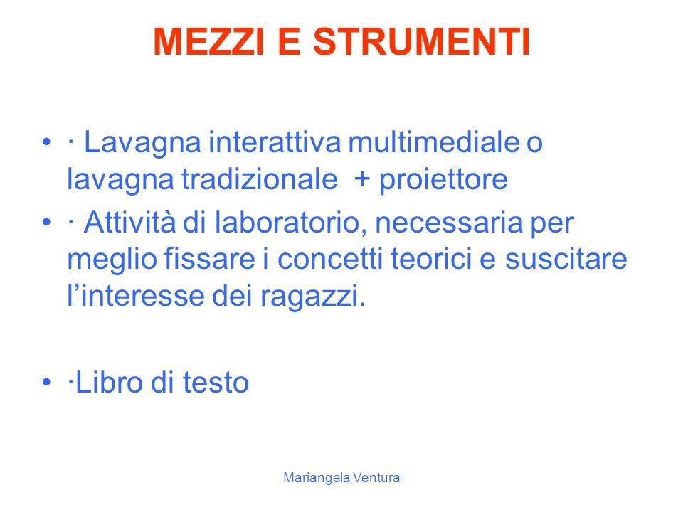Mariangela Ventura Fase della verifica e della valutazione. ( 1 ora) Verifica sommativa Verifica formativa test strutturati (come: item vero/falso, a