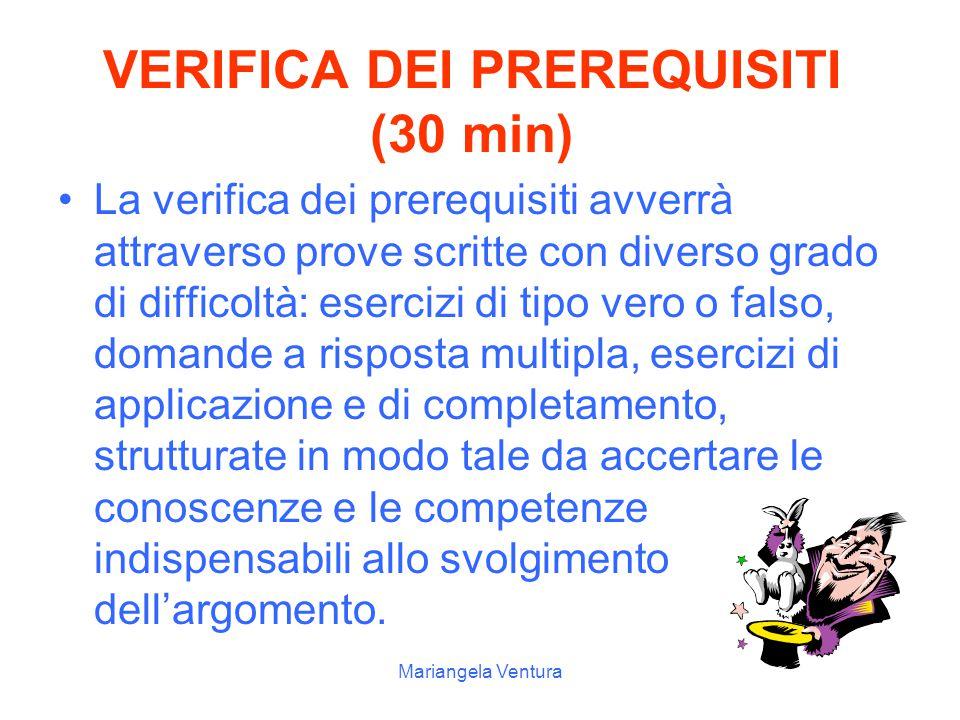 Mariangela Ventura PREREQUISITI Conoscere il concetto di rapporto e di percentuale Conoscere il concetto di frequenza Conoscere i concetti fondamental