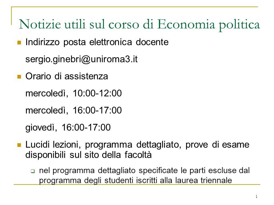 1 Notizie utili sul corso di Economia politica Indirizzo posta elettronica docente sergio.ginebri@uniroma3.it Orario di assistenza mercoledì, 10:00-12