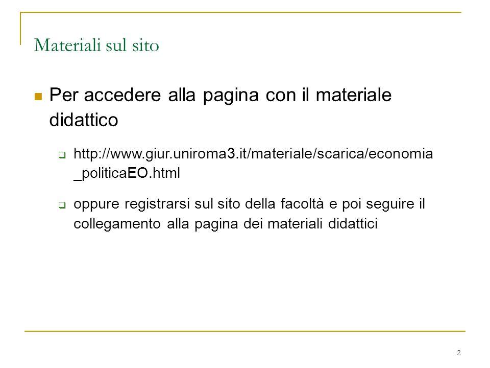 2 Materiali sul sito Per accedere alla pagina con il materiale didattico  http://www.giur.uniroma3.it/materiale/scarica/economia _politicaEO.html  o