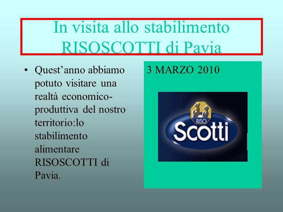 In visita allo stabilimento RISOSCOTTI di Pavia Quest'anno abbiamo potuto visitare una realtà economico- produttiva del nostro territorio:lo stabilime
