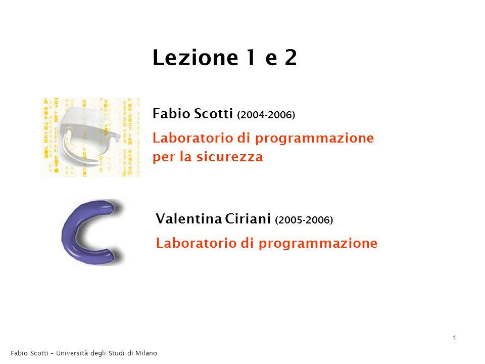 Fabio Scotti – Università degli Studi di Milano 1 Lezione 1 e 2 Fabio Scotti (2004-2006) Laboratorio di programmazione per la sicurezza Valentina Ciriani (2005-2006) Laboratorio di programmazione