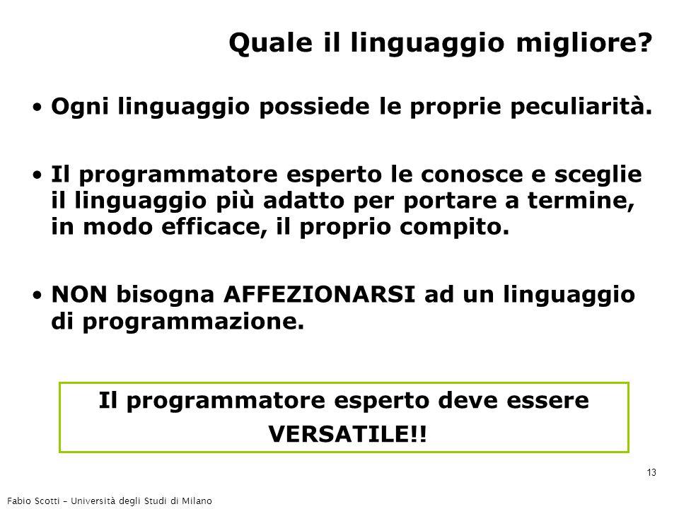 Fabio Scotti – Università degli Studi di Milano 13 Quale il linguaggio migliore? Ogni linguaggio possiede le proprie peculiarità. Il programmatore esp