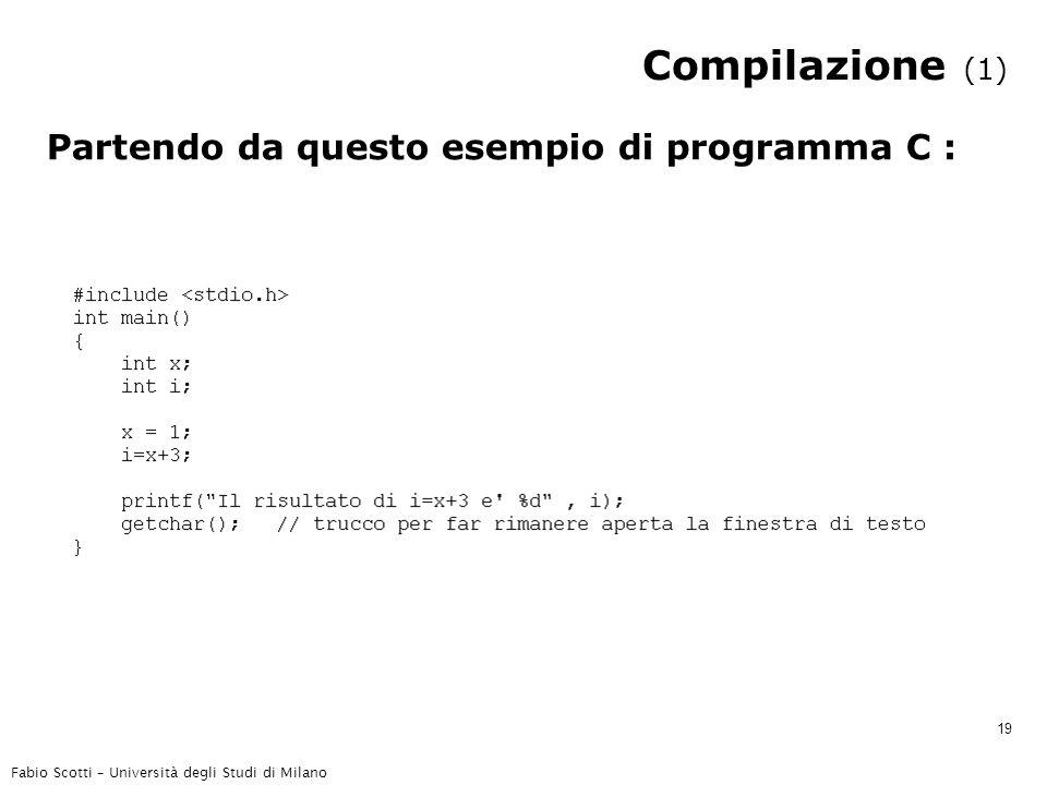 Fabio Scotti – Università degli Studi di Milano 19 Compilazione (1) Partendo da questo esempio di programma C :