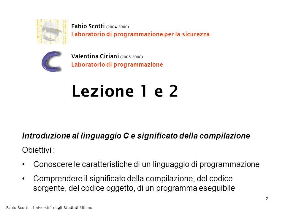 Fabio Scotti – Università degli Studi di Milano 2 Introduzione al linguaggio C e significato della compilazione Obiettivi : Conoscere le caratteristic