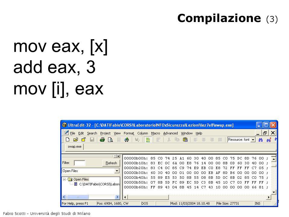 Fabio Scotti – Università degli Studi di Milano 21 Compilazione (3) mov eax, [x] add eax, 3 mov [i], eax