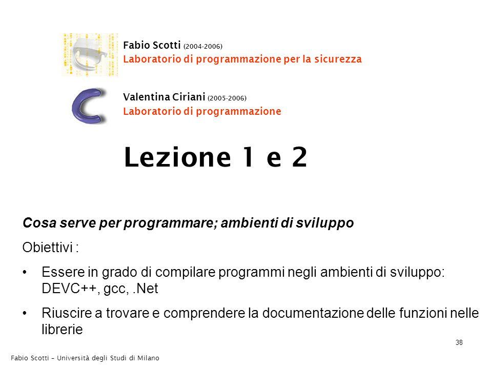Fabio Scotti – Università degli Studi di Milano 38 Cosa serve per programmare; ambienti di sviluppo Obiettivi : Essere in grado di compilare programmi