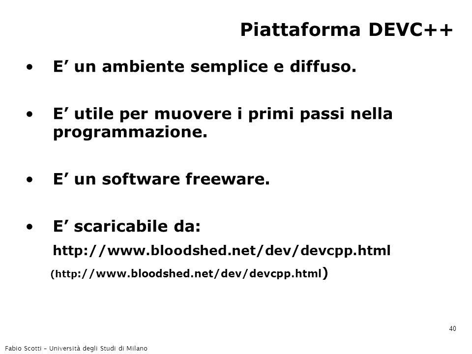 Fabio Scotti – Università degli Studi di Milano 40 Piattaforma DEVC++ E' un ambiente semplice e diffuso. E' utile per muovere i primi passi nella prog