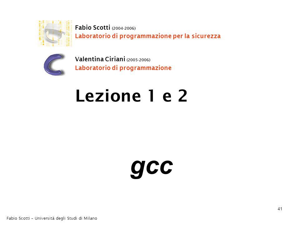 Fabio Scotti – Università degli Studi di Milano 41 gcc Lezione 1 e 2 Fabio Scotti (2004-2006) Laboratorio di programmazione per la sicurezza Valentina Ciriani (2005-2006) Laboratorio di programmazione