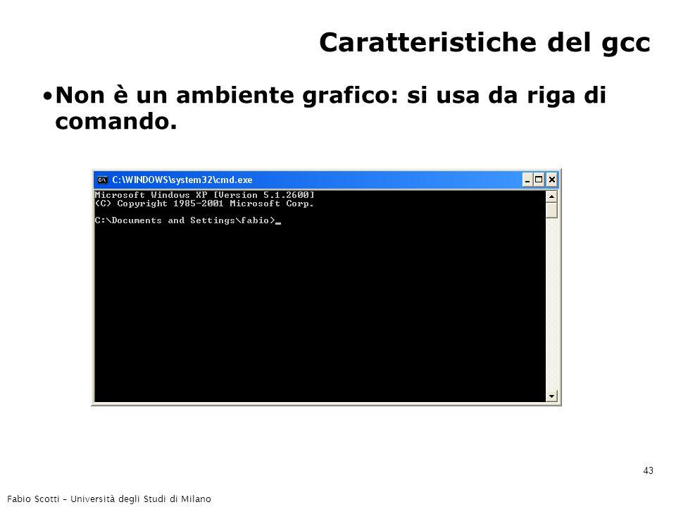 Fabio Scotti – Università degli Studi di Milano 43 Caratteristiche del gcc Non è un ambiente grafico: si usa da riga di comando.