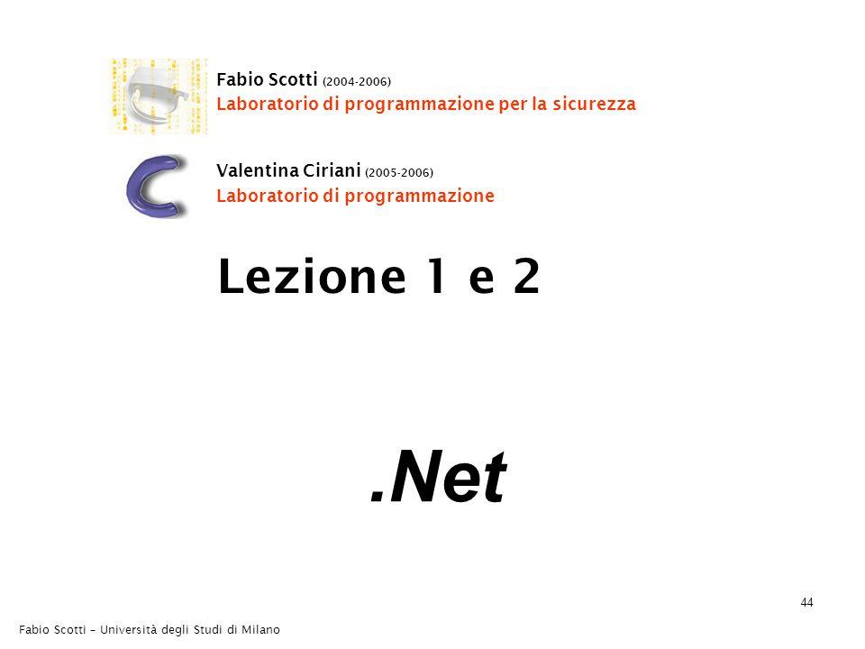Fabio Scotti – Università degli Studi di Milano 44.Net Lezione 1 e 2 Fabio Scotti (2004-2006) Laboratorio di programmazione per la sicurezza Valentina Ciriani (2005-2006) Laboratorio di programmazione