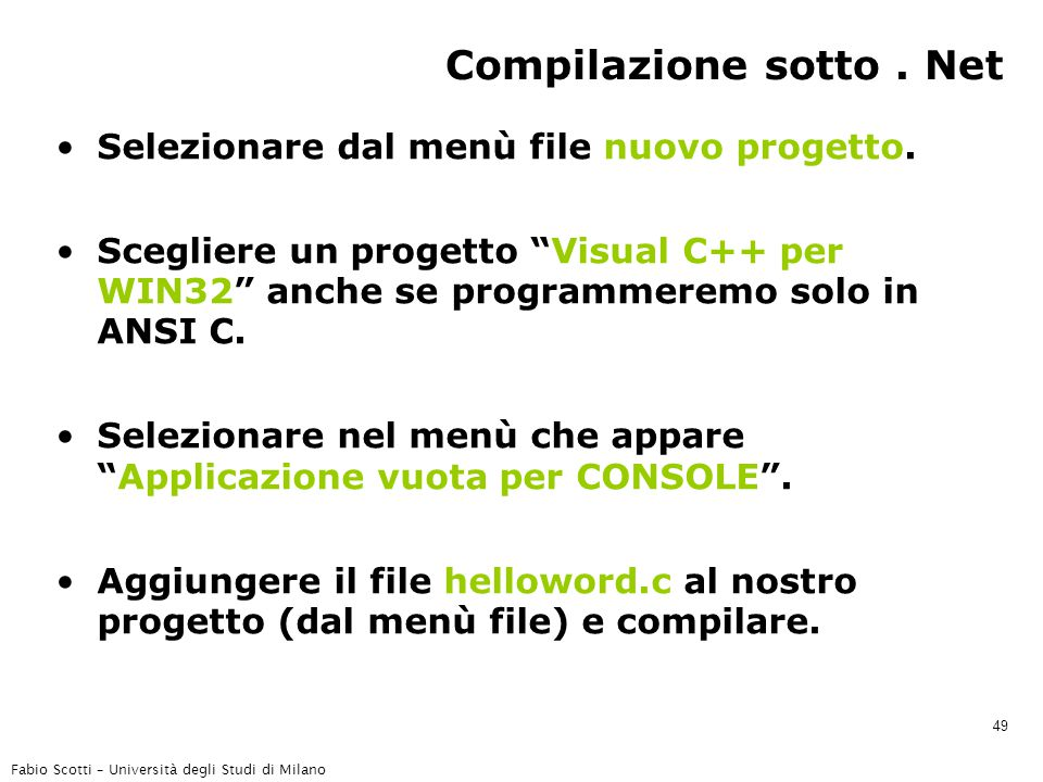 """Fabio Scotti – Università degli Studi di Milano 49 Compilazione sotto. Net Selezionare dal menù file nuovo progetto. Scegliere un progetto """"Visual C++"""