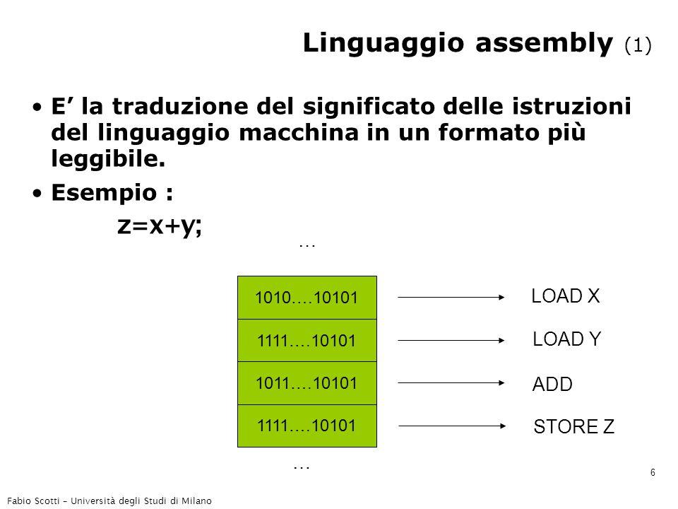 Fabio Scotti – Università degli Studi di Milano 6 Linguaggio assembly (1) E' la traduzione del significato delle istruzioni del linguaggio macchina in un formato più leggibile.