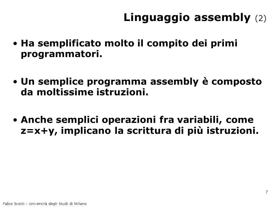 Fabio Scotti – Università degli Studi di Milano 7 Linguaggio assembly (2) Ha semplificato molto il compito dei primi programmatori. Un semplice progra