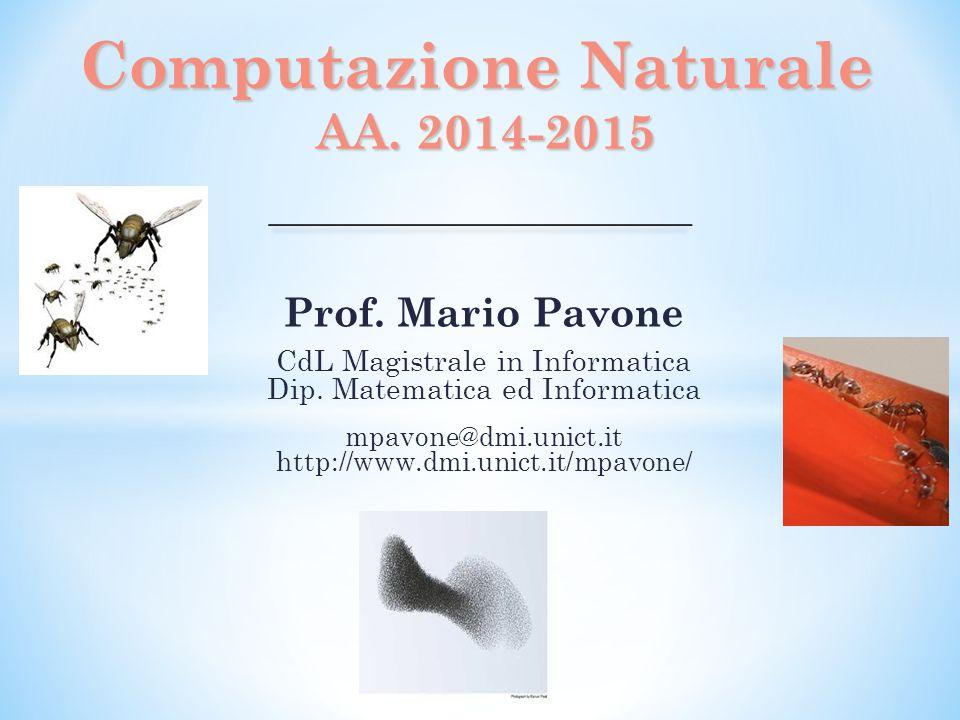 Prof. Mario Pavone CdL Magistrale in Informatica Dip. Matematica ed Informatica mpavone@dmi.unict.it http://www.dmi.unict.it/mpavone/ Computazione Nat