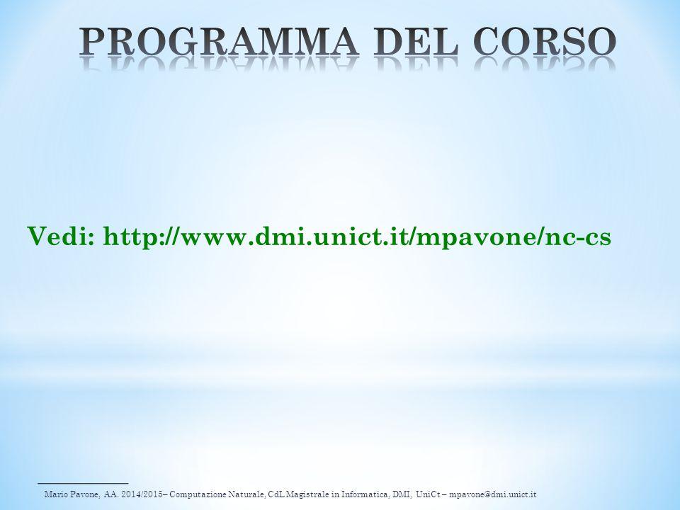Mario Pavone, AA. 2014/2015– Computazione Naturale, CdL Magistrale in Informatica, DMI, UniCt – mpavone@dmi.unict.it Vedi: http://www.dmi.unict.it/mpa