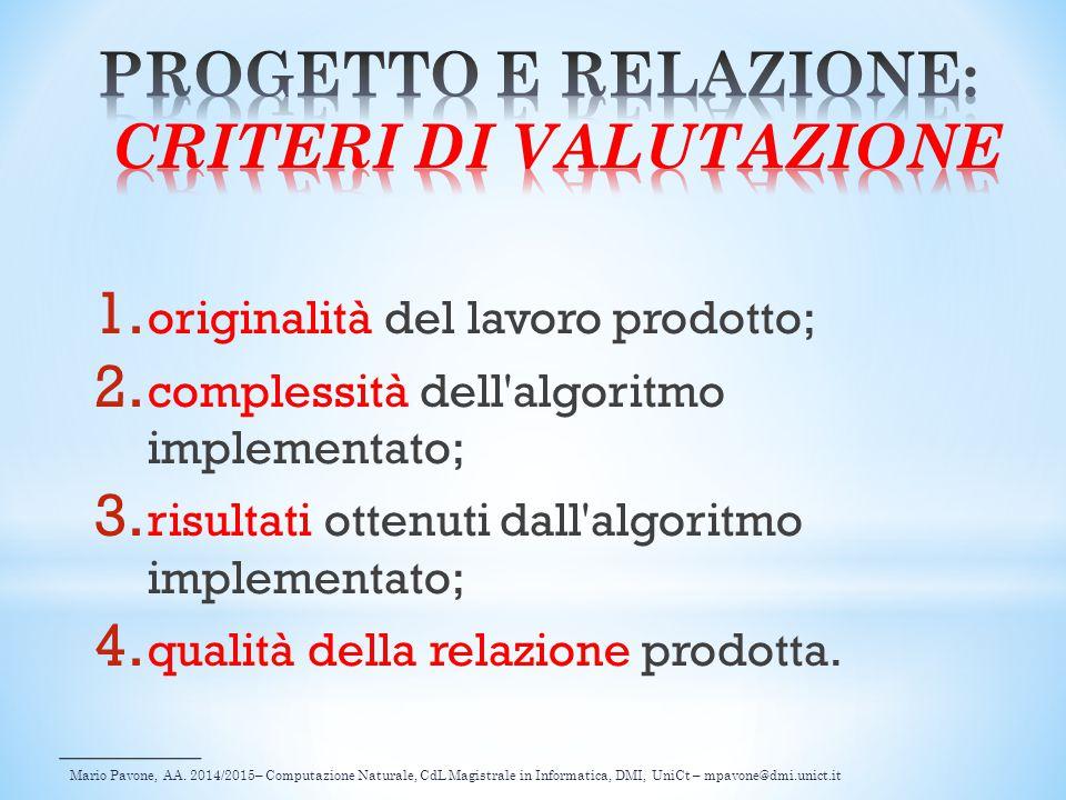 Mario Pavone, AA. 2014/2015– Computazione Naturale, CdL Magistrale in Informatica, DMI, UniCt – mpavone@dmi.unict.it 1. originalità del lavoro prodott