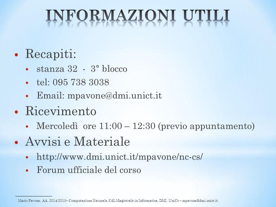 Mario Pavone, AA. 2014/2015– Computazione Naturale, CdL Magistrale in Informatica, DMI, UniCt – mpavone@dmi.unict.it Recapiti: stanza 32 - 3° blocco t