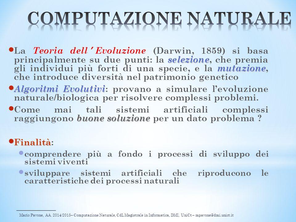 Mario Pavone, AA. 2014/2015– Computazione Naturale, CdL Magistrale in Informatica, DMI, UniCt – mpavone@dmi.unict.it selezione mutazione La Teoria del