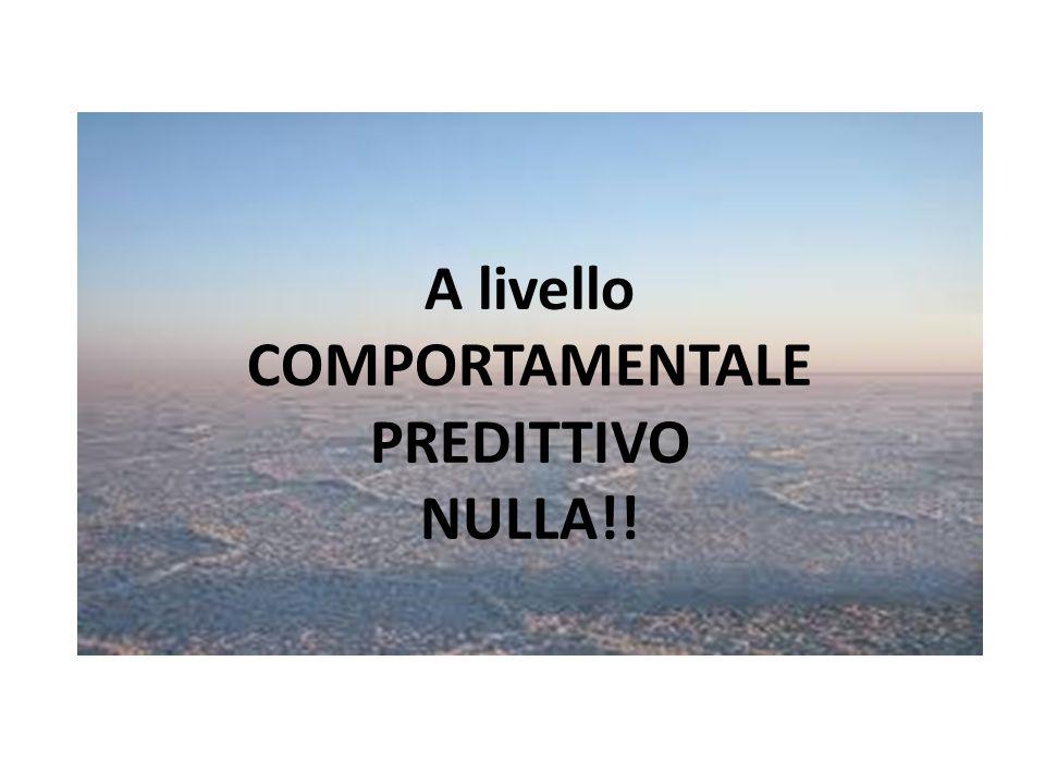 A livello COMPORTAMENTALE PREDITTIVO NULLA!! A livello COMPORTAMENTALE PREDITTIVO NULLA!!