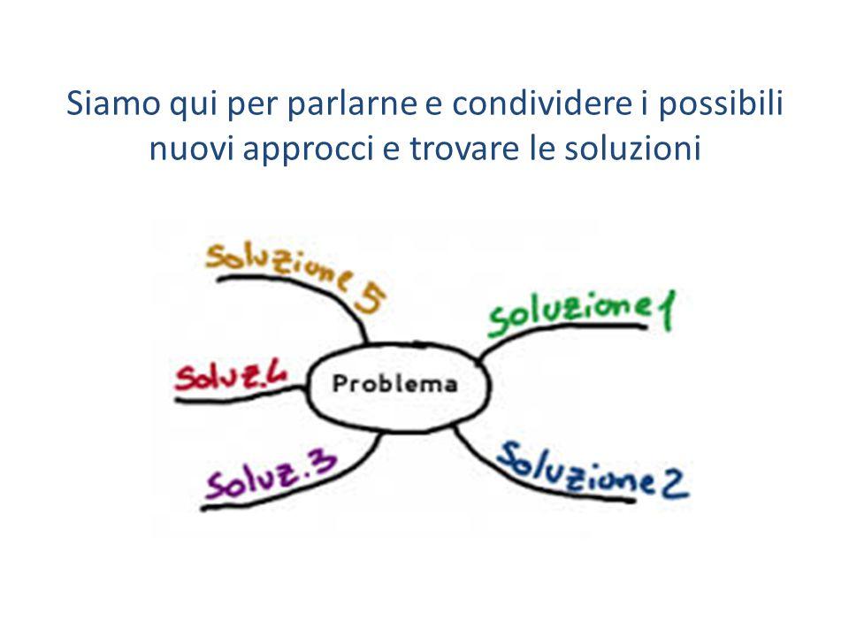 Siamo qui per parlarne e condividere i possibili nuovi approcci e trovare le soluzioni