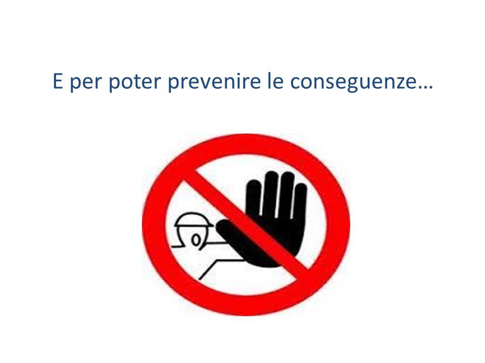 E per poter prevenire le conseguenze…