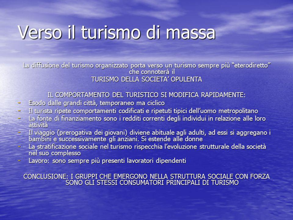 """Verso il turismo di massa La diffusione del turismo organizzato porta verso un turismo sempre più """"eterodiretto"""" che connoterà il TURISMO DELLA SOCIET"""
