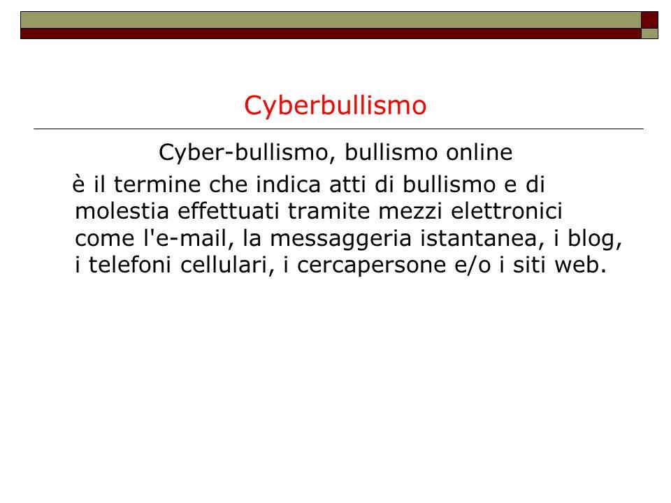 Cyberbullismo Cyber-bullismo, bullismo online è il termine che indica atti di bullismo e di molestia effettuati tramite mezzi elettronici come l'e-mai