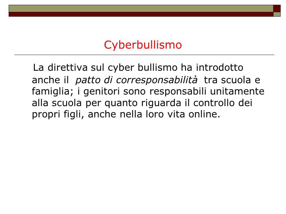 Cyberbullismo La direttiva sul cyber bullismo ha introdotto anche il patto di corresponsabilità tra scuola e famiglia; i genitori sono responsabili un