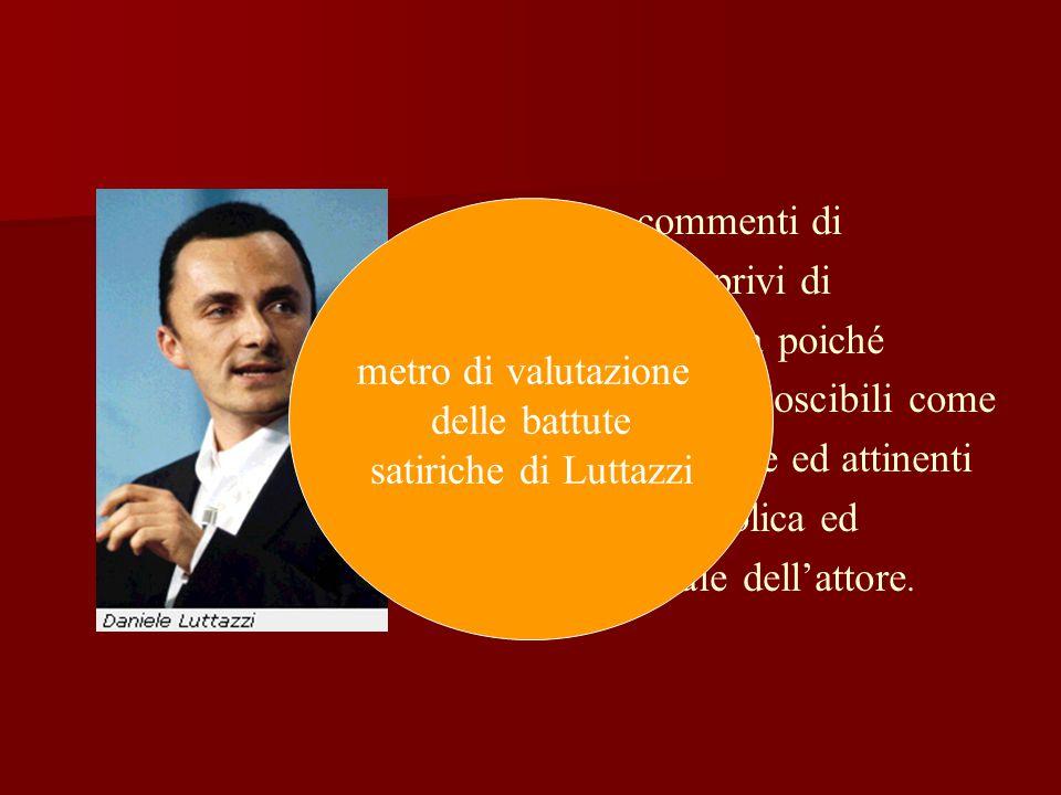 Battute e commenti di Luttazzi sono privi di valenza offensiva poiché palesemente riconoscibili come notazioni comiche ed attinenti all' attività pubblica ed imprenditoriale dell'attore.