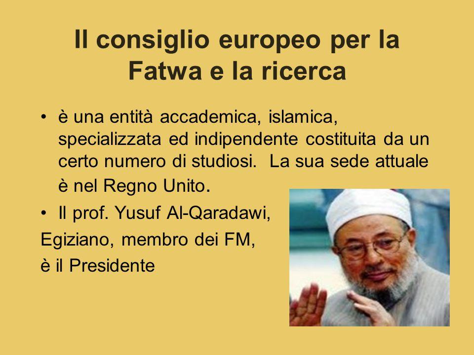Il consiglio europeo per la Fatwa e la ricerca è una entità accademica, islamica, specializzata ed indipendente costituita da un certo numero di studi